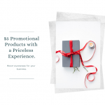 $5 Promotional Products with a Priceless Experience.